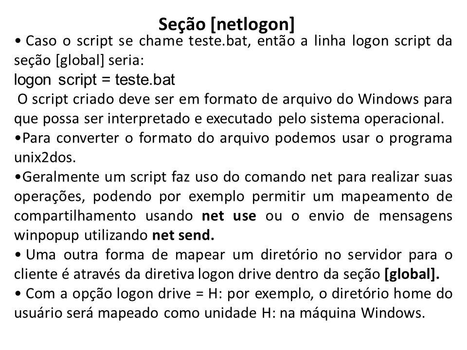 Seção [netlogon] Caso o script se chame teste.bat, então a linha logon script da seção [global] seria: